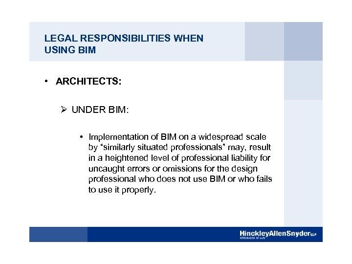 LEGAL RESPONSIBILITIES WHEN USING BIM • ARCHITECTS: Ø UNDER BIM: • Implementation of BIM