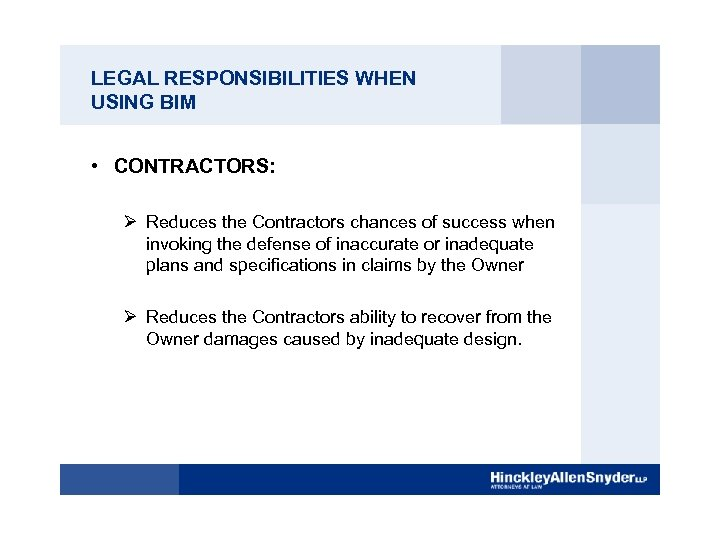 LEGAL RESPONSIBILITIES WHEN USING BIM • CONTRACTORS: Ø Reduces the Contractors chances of success