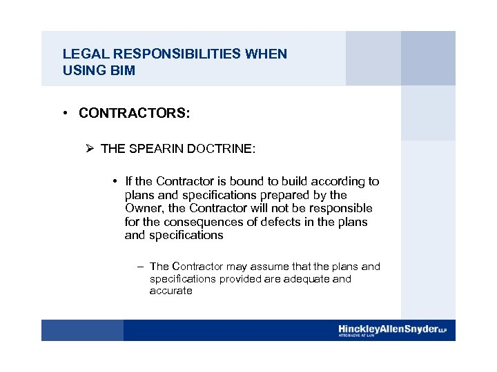 LEGAL RESPONSIBILITIES WHEN USING BIM • CONTRACTORS: Ø THE SPEARIN DOCTRINE: • If the