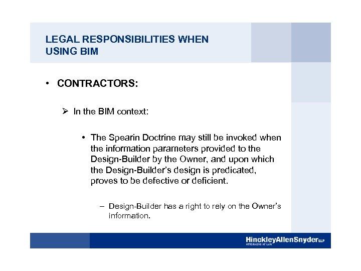 LEGAL RESPONSIBILITIES WHEN USING BIM • CONTRACTORS: Ø In the BIM context: • The