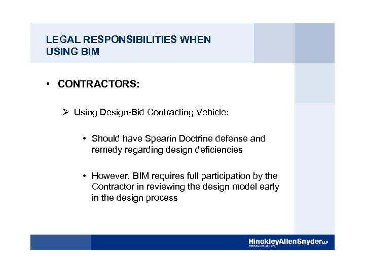 LEGAL RESPONSIBILITIES WHEN USING BIM • CONTRACTORS: Ø Using Design-Bid Contracting Vehicle: • Should
