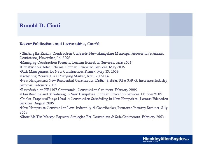 Ronald D. Ciotti Recent Publications and Lectureships, Cont'd. • Shifting the Risk in Construction