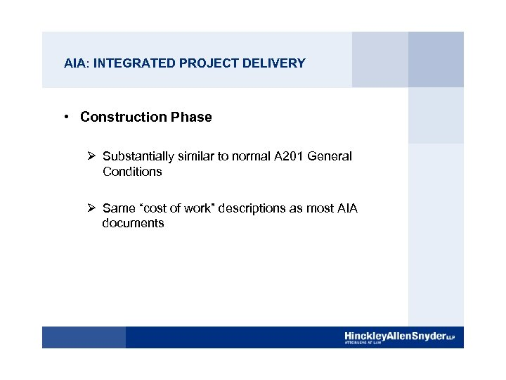 AIA: INTEGRATED PROJECT DELIVERY • Construction Phase Ø Substantially similar to normal A 201