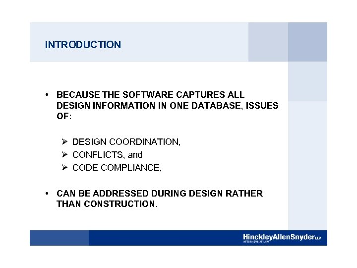 INTRODUCTION • BECAUSE THE SOFTWARE CAPTURES ALL DESIGN INFORMATION IN ONE DATABASE, ISSUES OF: