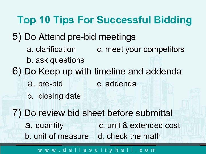 Top 10 Tips For Successful Bidding 5) Do Attend pre-bid meetings a. clarification b.
