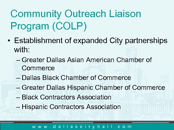 Community Outreach Liaison Program (COLP) • Establishment of expanded City partnerships with: – Greater