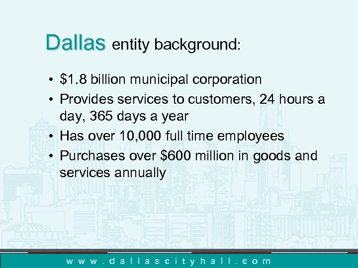 Dallas entity background: • $1. 8 billion municipal corporation • Provides services to customers,