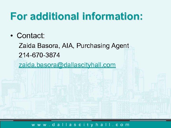For additional information: • Contact: Zaida Basora, AIA, Purchasing Agent 214 -670 -3874 zaida.