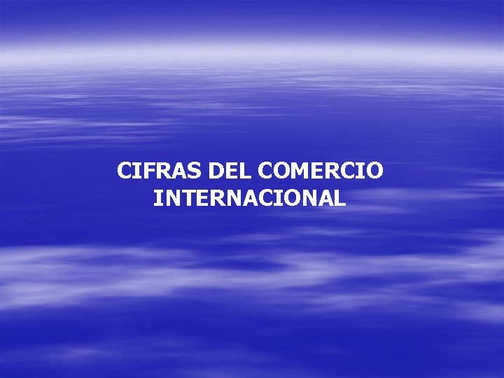 CIFRAS DEL COMERCIO INTERNACIONAL