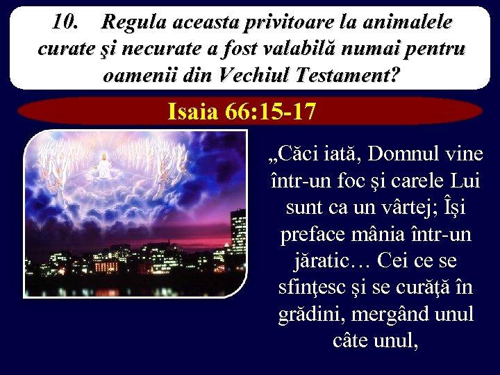 10. Regula aceasta privitoare la animalele curate şi necurate a fost valabilă numai pentru