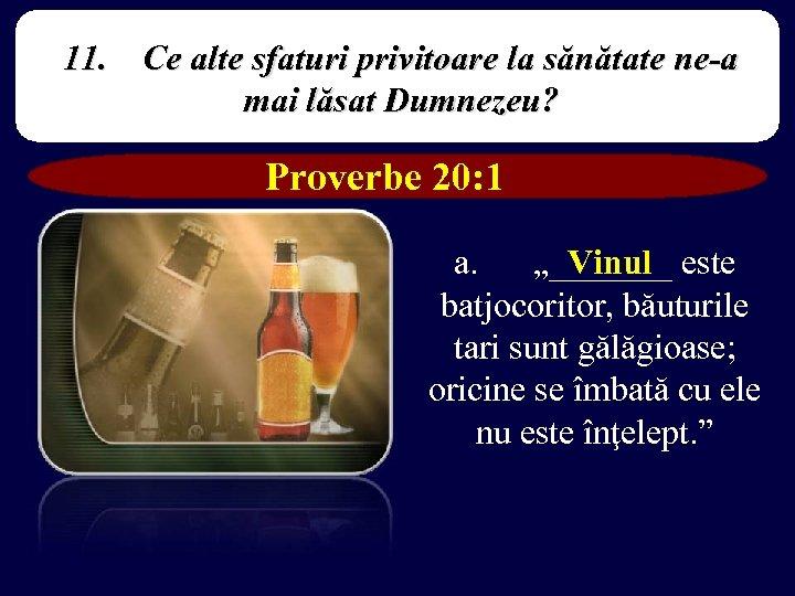 11. Ce alte sfaturi privitoare la sănătate ne-a mai lăsat Dumnezeu? Proverbe 20: 1
