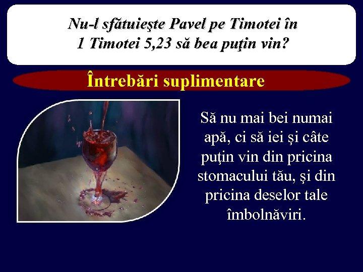 Nu-l sfătuieşte Pavel pe Timotei în 1 Timotei 5, 23 să bea puţin vin?