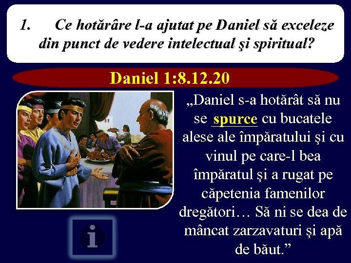 1. Ce hotărâre l-a ajutat pe Daniel să exceleze din punct de vedere intelectual