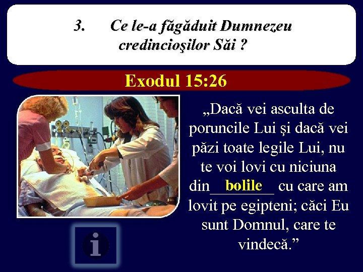 """3. Ce le-a făgăduit Dumnezeu credincioşilor Săi ? Exodul 15: 26 """"Dacă vei asculta"""
