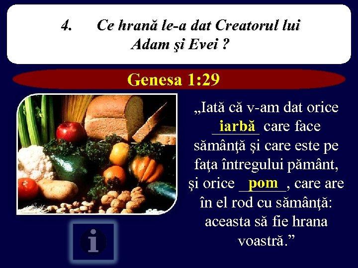4. Ce hrană le-a dat Creatorul lui Adam şi Evei ? Genesa 1: 29