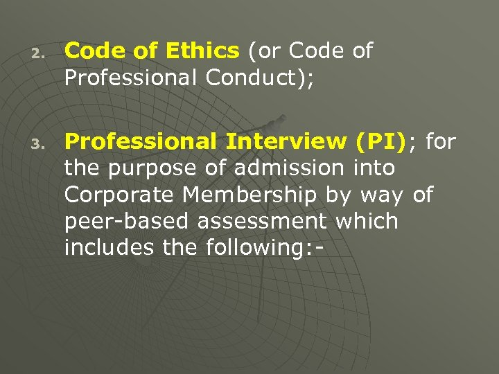 2. 3. Code of Ethics (or Code of Professional Conduct); Professional Interview (PI); for