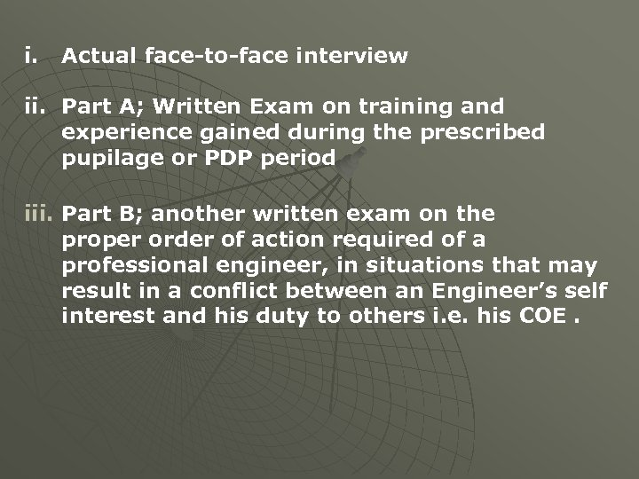 i. Actual face-to-face interview ii. Part A; Written Exam on training and experience gained