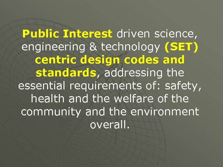 Public Interest driven science, engineering & technology (SET) centric design codes and standards, addressing