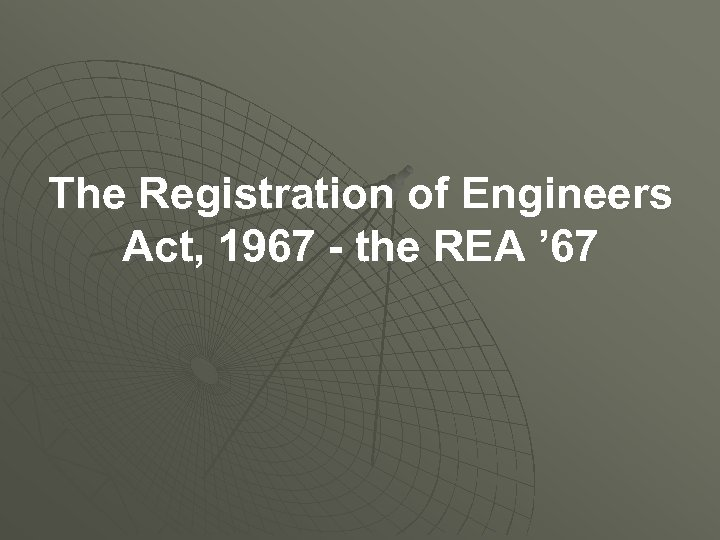 The Registration of Engineers Act, 1967 - the REA ' 67