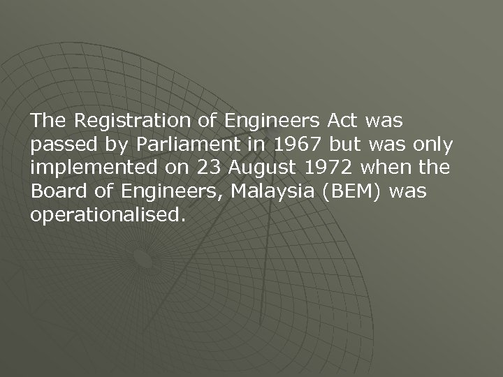 The Registration of Engineers Act was passed by Parliament in 1967 but was only