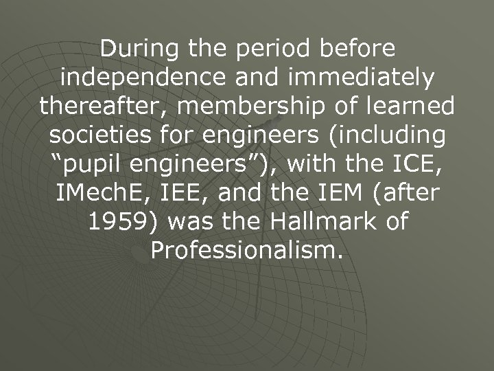 During the period before independence and immediately thereafter, membership of learned societies for engineers