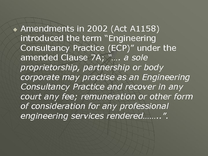 """u Amendments in 2002 (Act A 1158) introduced the term """"Engineering Consultancy Practice (ECP)"""""""