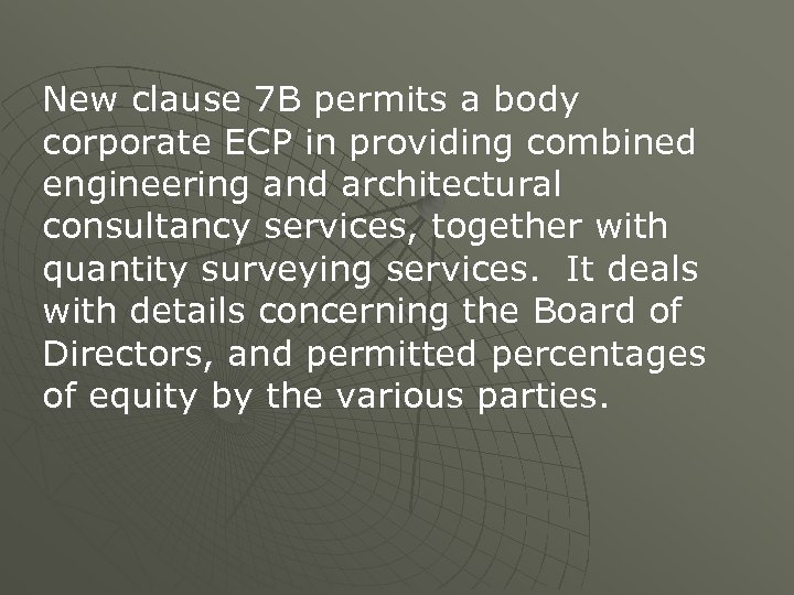 New clause 7 B permits a body corporate ECP in providing combined engineering and