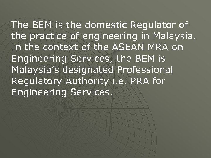 The BEM is the domestic Regulator of the practice of engineering in Malaysia. In