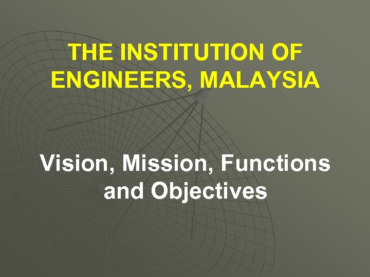 THE INSTITUTION OF ENGINEERS, MALAYSIA Vision, Mission, Functions and Objectives