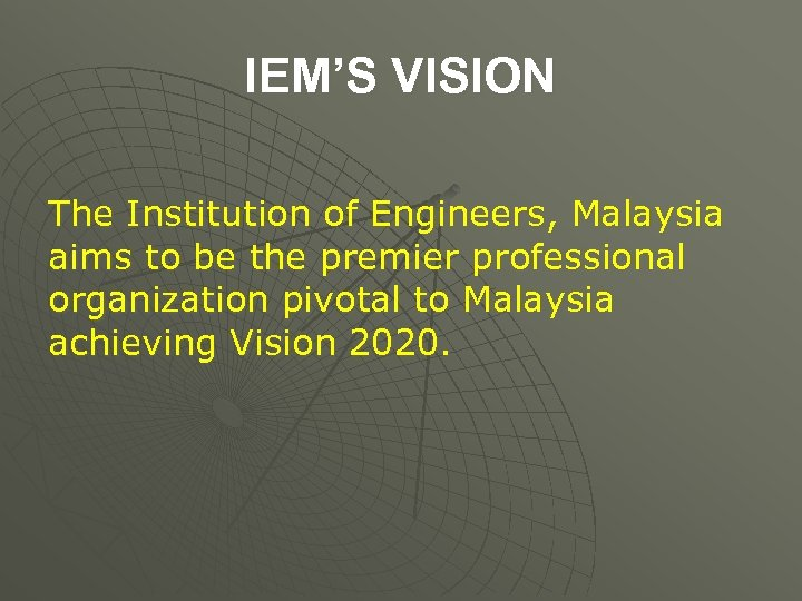 IEM'S VISION The Institution of Engineers, Malaysia aims to be the premier professional organization