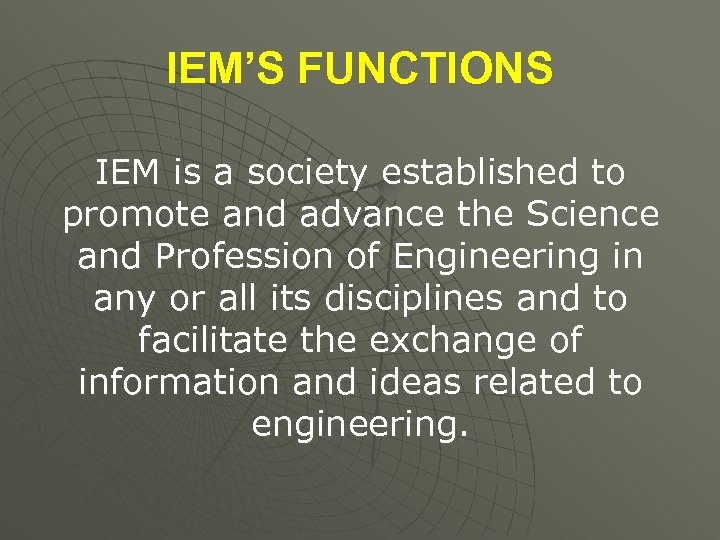 IEM'S FUNCTIONS IEM is a society established to promote and advance the Science and