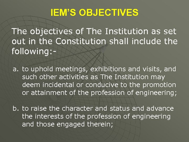 IEM'S OBJECTIVES The objectives of The Institution as set out in the Constitution shall