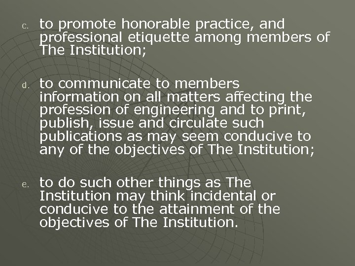 c. d. e. to promote honorable practice, and professional etiquette among members of The