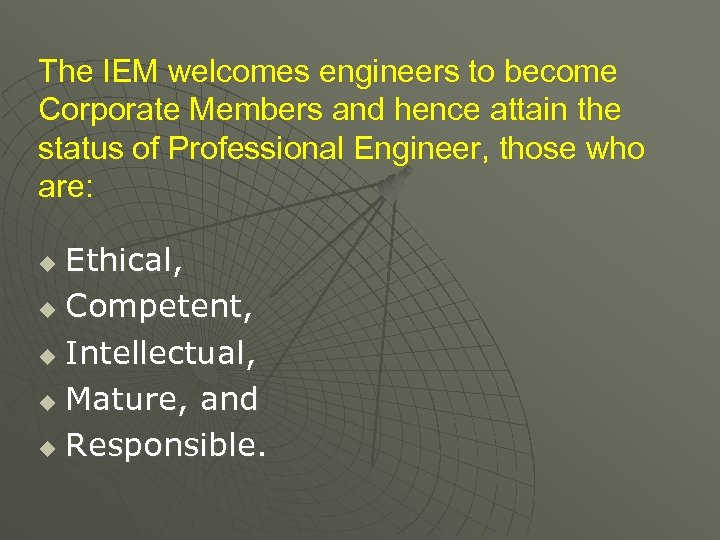 The IEM welcomes engineers to become Corporate Members and hence attain the status of