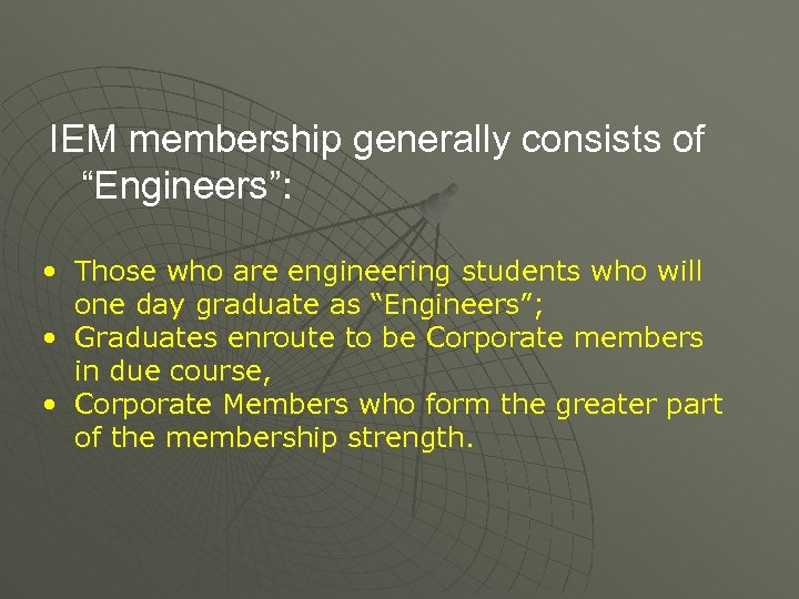 """IEM membership generally consists of """"Engineers"""": • Those who are engineering students who will"""