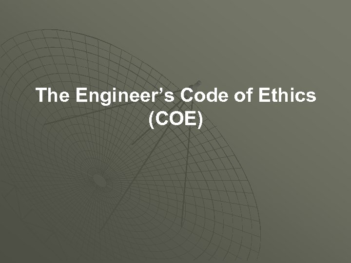 The Engineer's Code of Ethics (COE)