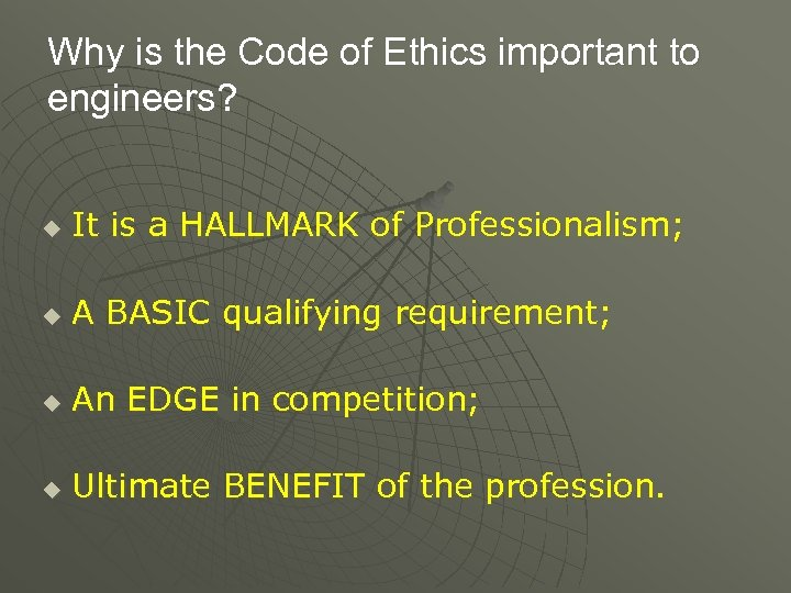 Why is the Code of Ethics important to engineers? u It is a HALLMARK