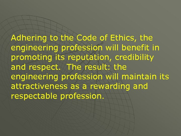 Adhering to the Code of Ethics, the engineering profession will benefit in promoting its