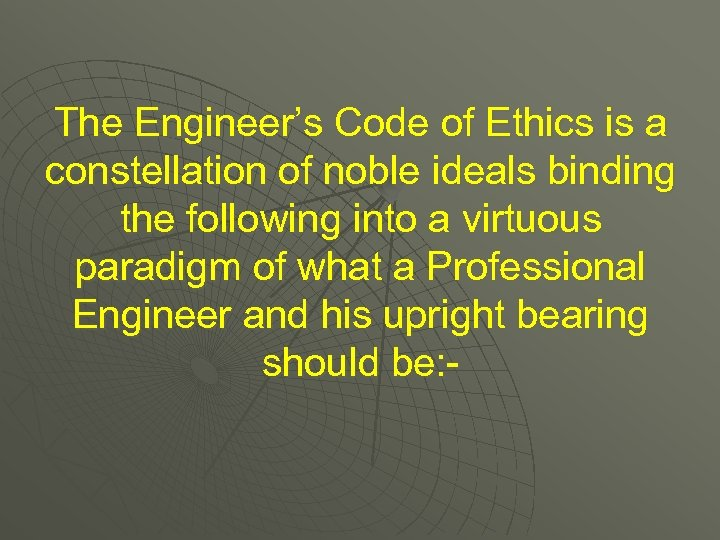 The Engineer's Code of Ethics is a constellation of noble ideals binding the following