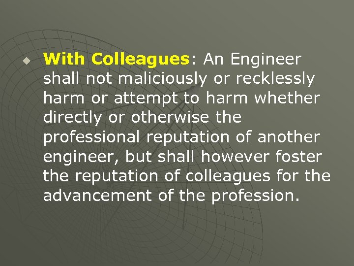 u With Colleagues: An Engineer shall not maliciously or recklessly harm or attempt to