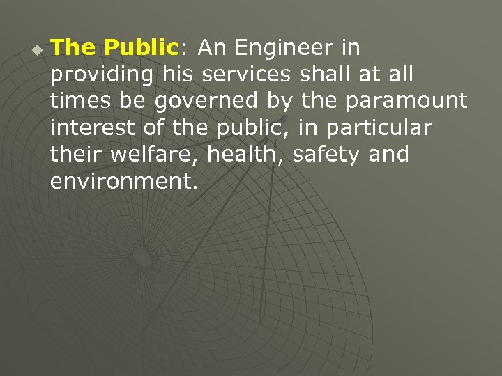 u The Public: An Engineer in providing his services shall at all times be
