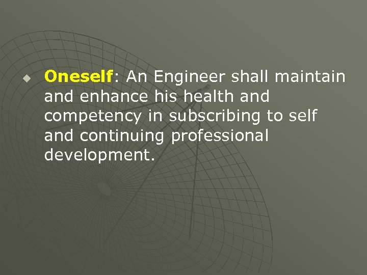 u Oneself: An Engineer shall maintain and enhance his health and competency in subscribing