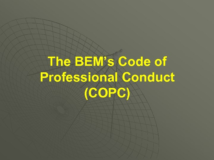The BEM's Code of Professional Conduct (COPC)