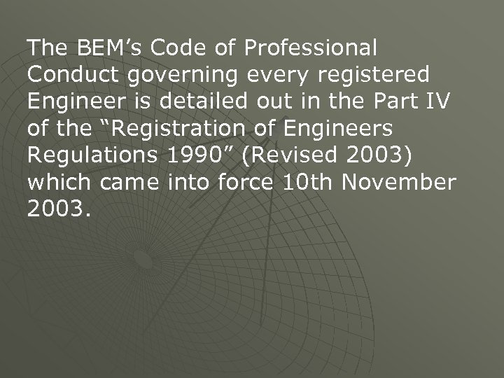 The BEM's Code of Professional Conduct governing every registered Engineer is detailed out in