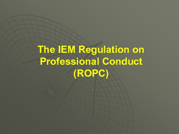 The IEM Regulation on Professional Conduct (ROPC)