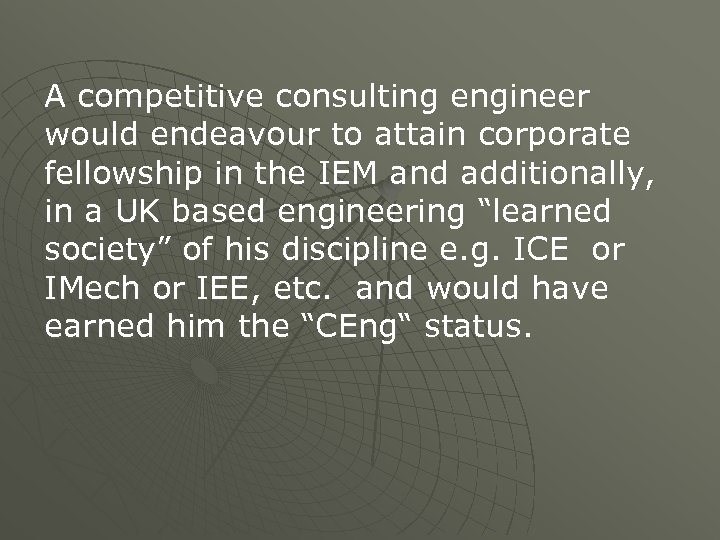 A competitive consulting engineer would endeavour to attain corporate fellowship in the IEM and