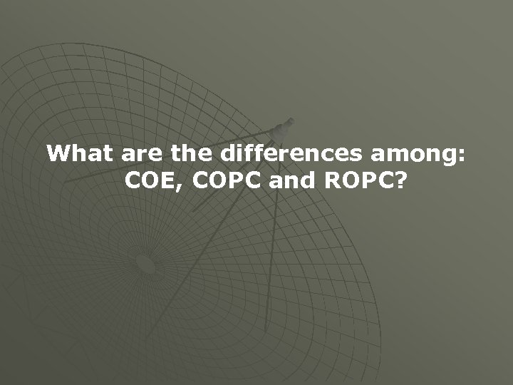 What are the differences among: COE, COPC and ROPC?