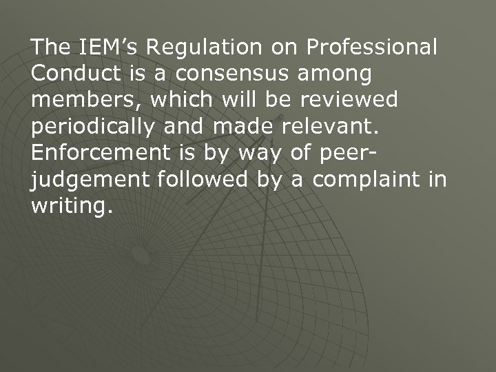 The IEM's Regulation on Professional Conduct is a consensus among members, which will be