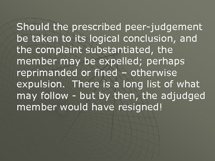 Should the prescribed peer-judgement be taken to its logical conclusion, and the complaint substantiated,