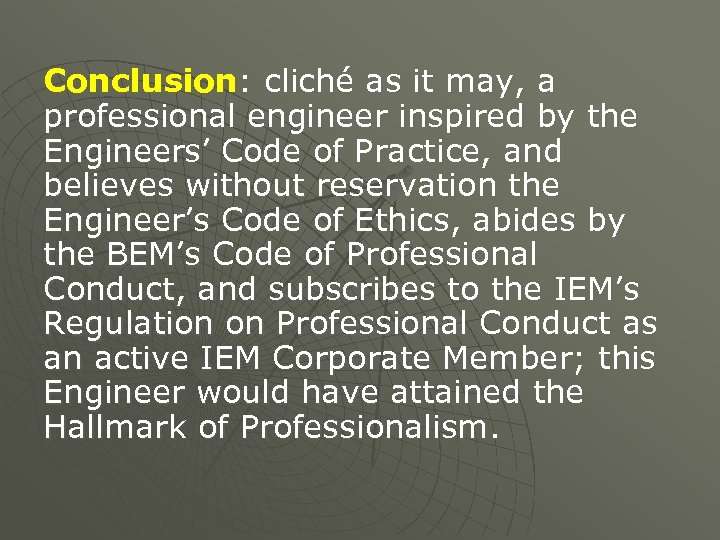 Conclusion: cliché as it may, a professional engineer inspired by the Engineers' Code of